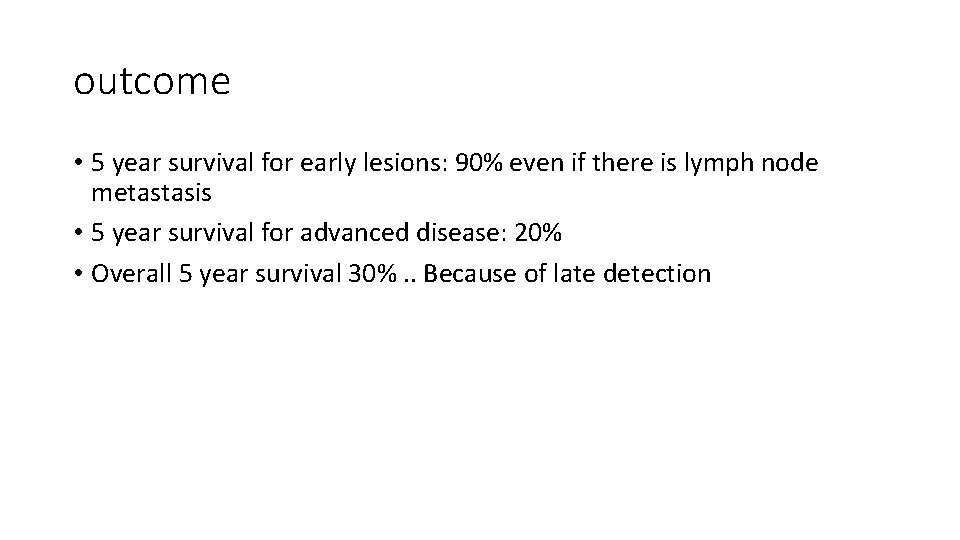 outcome • 5 year survival for early lesions: 90% even if there is lymph
