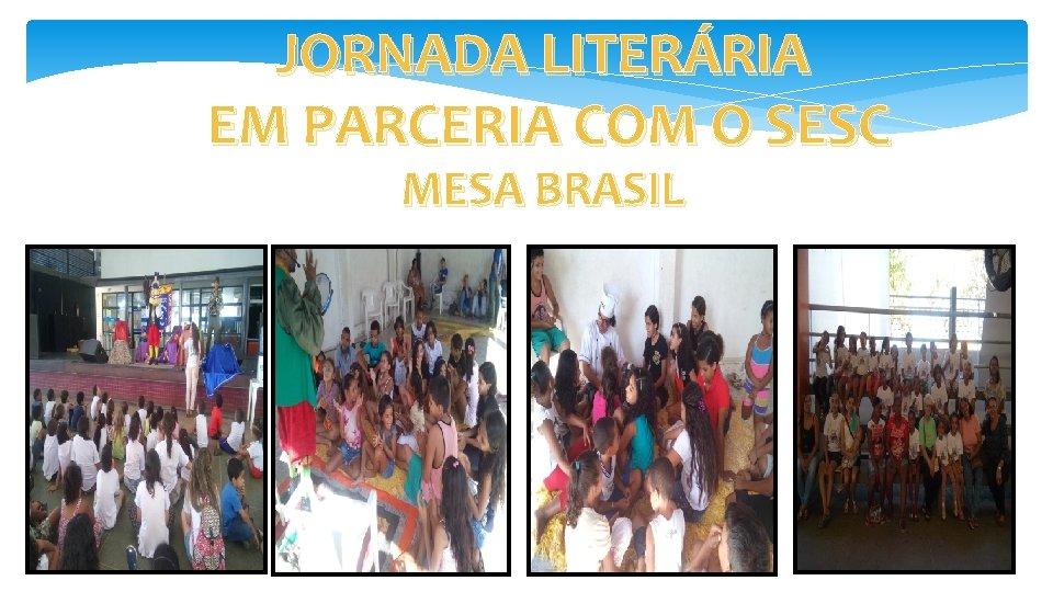 JORNADA LITERÁRIA EM PARCERIA COM O SESC MESA BRASIL
