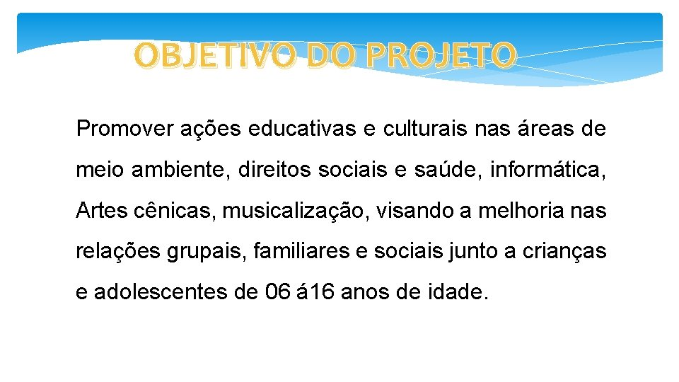 OBJETIVO DO PROJETO Promover ações educativas e culturais nas áreas de meio ambiente, direitos