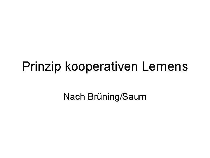 Prinzip kooperativen Lernens Nach Brüning/Saum