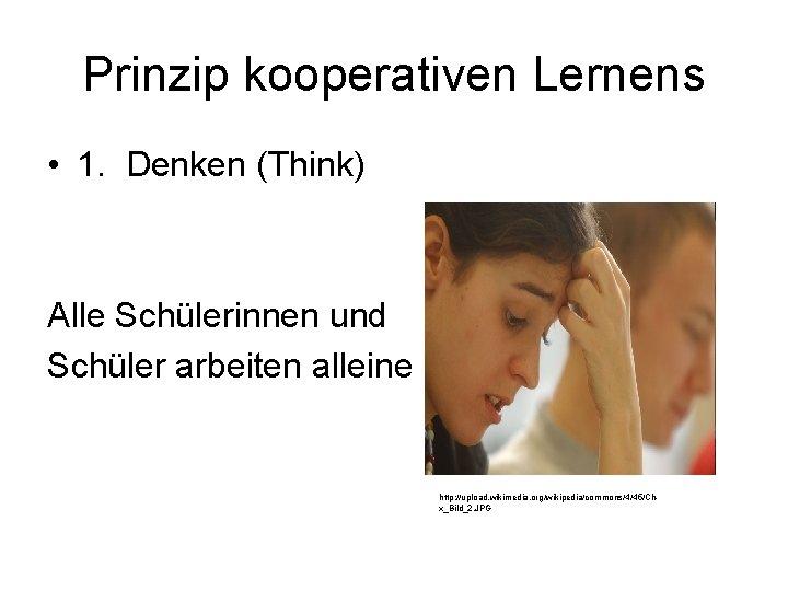 Prinzip kooperativen Lernens • 1. Denken (Think) Alle Schülerinnen und Schüler arbeiten alleine http: