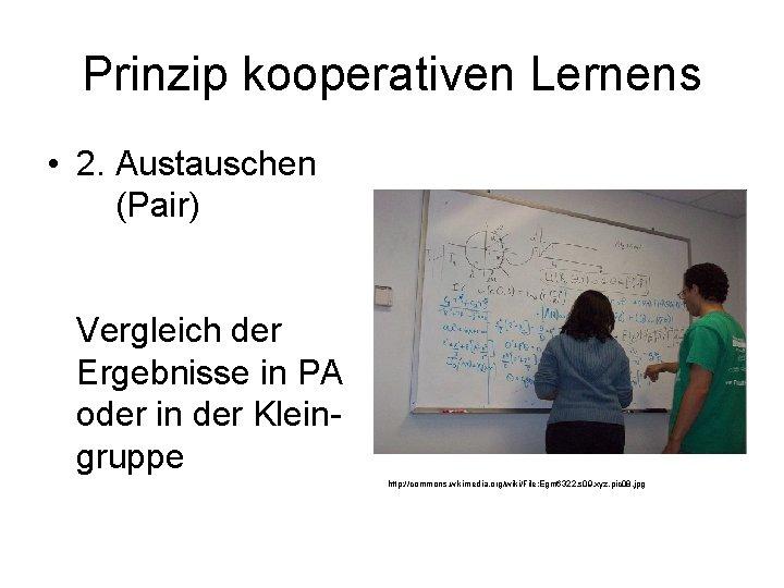 Prinzip kooperativen Lernens • 2. Austauschen (Pair) Vergleich der Ergebnisse in PA oder in