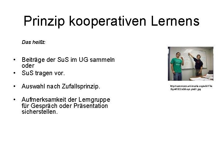Prinzip kooperativen Lernens Das heißt: • Beiträge der Su. S im UG sammeln oder
