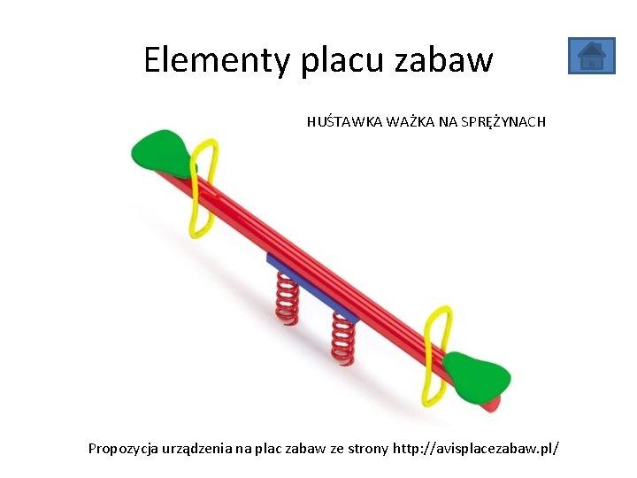 Elementy placu zabaw HUŚTAWKA WAŻKA NA SPRĘŻYNACH Propozycja urządzenia na plac zabaw ze strony