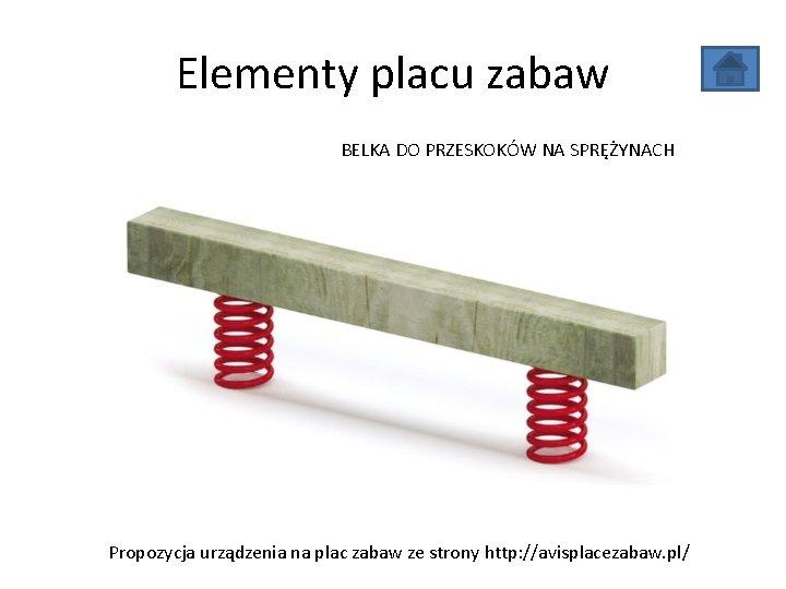 Elementy placu zabaw BELKA DO PRZESKOKÓW NA SPRĘŻYNACH Propozycja urządzenia na plac zabaw ze