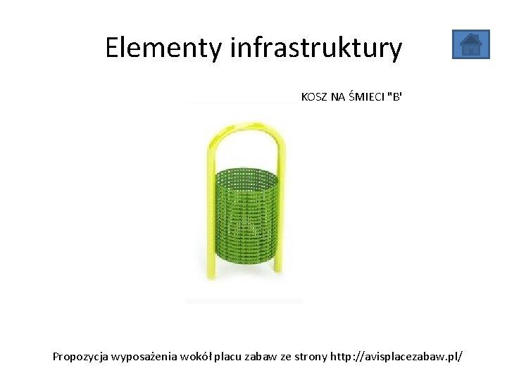 """Elementy infrastruktury KOSZ NA ŚMIECI """"B' Propozycja wyposażenia wokół placu zabaw ze strony http:"""