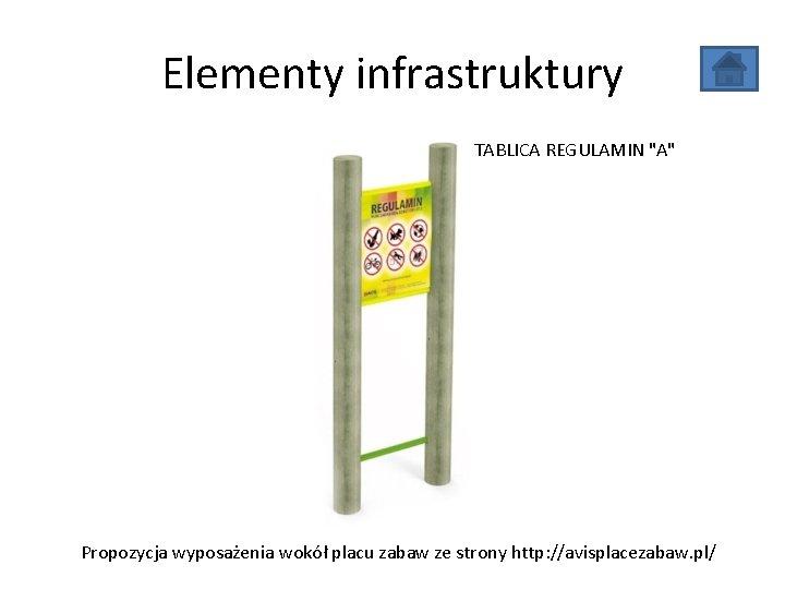 """Elementy infrastruktury TABLICA REGULAMIN """"A"""" Propozycja wyposażenia wokół placu zabaw ze strony http: //avisplacezabaw."""