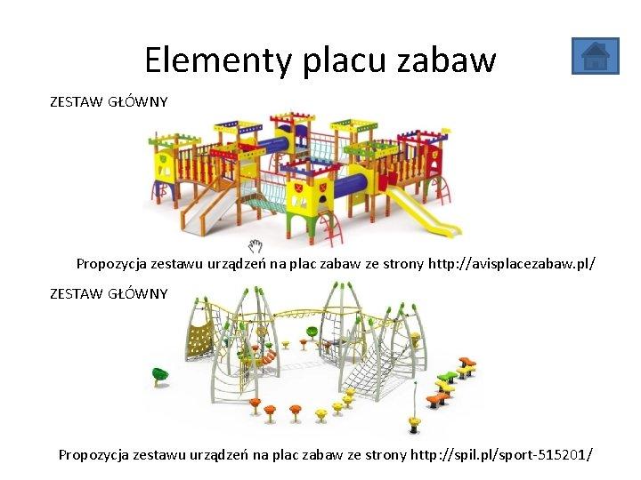 Elementy placu zabaw ZESTAW GŁÓWNY Propozycja zestawu urządzeń na plac zabaw ze strony http: