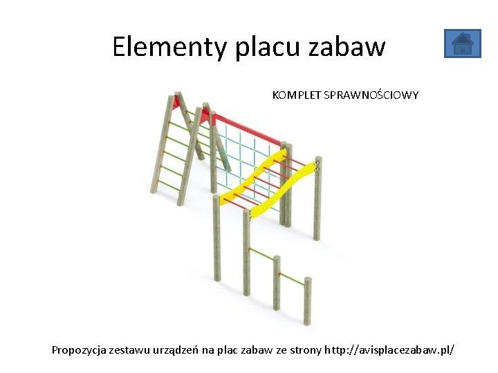 Elementy placu zabaw KOMPLET SPRAWNOŚCIOWY Propozycja zestawu urządzeń na plac zabaw ze strony http: