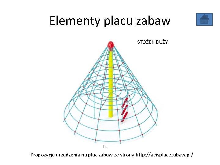 Elementy placu zabaw STOŻEK DUŻY Propozycja urządzenia na plac zabaw ze strony http: //avisplacezabaw.