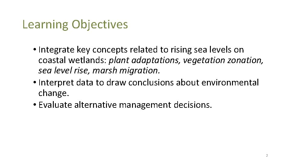 Learning Objectives • Integrate key concepts related to rising sea levels on coastal wetlands: