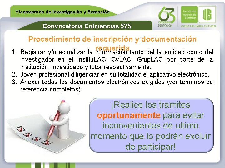 Vicerrectoría de Investigación y Extensión Convocatoria Colciencias 525 Procedimiento de inscripción y documentación requerida