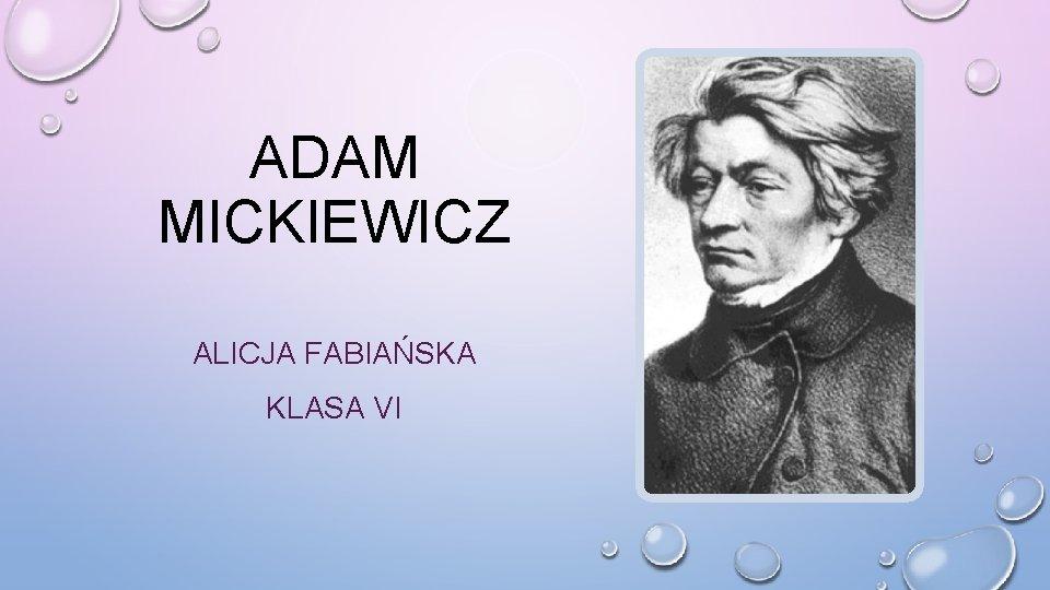 ADAM MICKIEWICZ ALICJA FABIAŃSKA KLASA VI