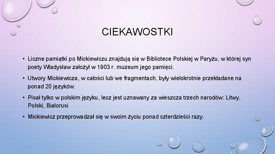 CIEKAWOSTKI • Liczne pamiątki po Mickiewiczu znajdują się w Bibliotece Polskiej w Paryżu, w
