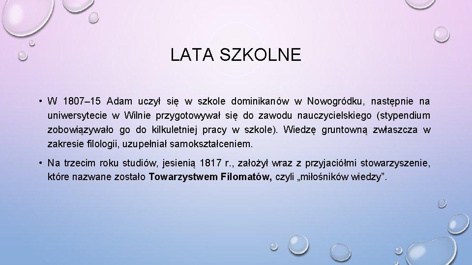 LATA SZKOLNE • W 1807– 15 Adam uczył się w szkole dominikanów w Nowogródku,