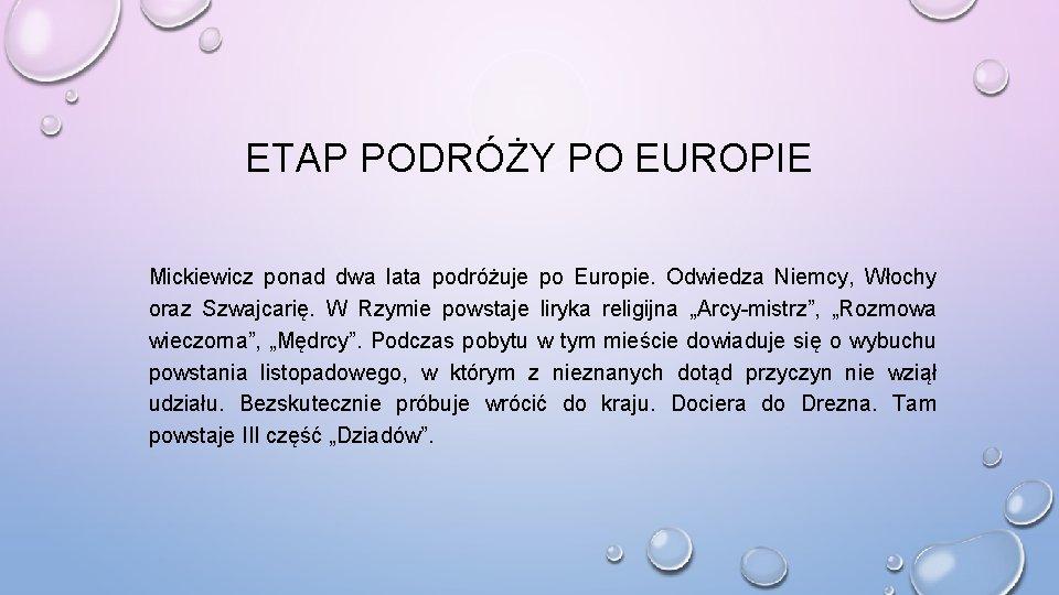 ETAP PODRÓŻY PO EUROPIE Mickiewicz ponad dwa lata podróżuje po Europie. Odwiedza Niemcy, Włochy