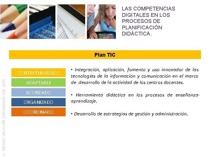 LAS COMPETENCIAS DIGITALES EN LOS PROCESOS DE PLANIFICACIÓN DIDÁCTICA. Plan TIC L. MIGUEL VILLALAÍN
