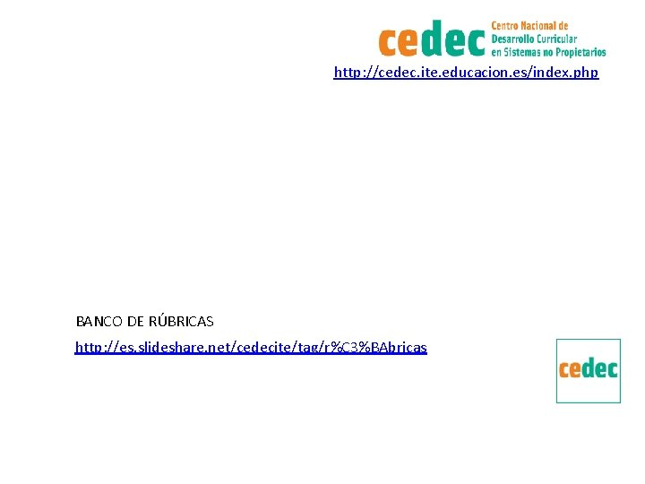 http: //cedec. ite. educacion. es/index. php BANCO DE RÚBRICAS http: //es. slideshare. net/cedecite/tag/r%C 3%BAbricas