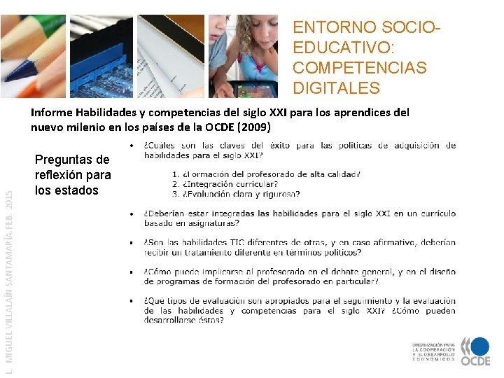 ENTORNO SOCIOEDUCATIVO: COMPETENCIAS DIGITALES L. MIGUEL VILLALAÍN SANTAMARÍA. FEB. 2015 Informe Habilidades y competencias