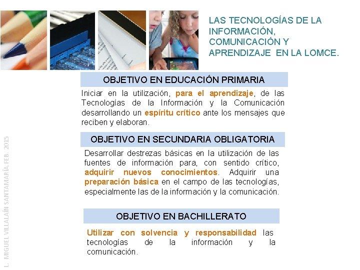 LAS TECNOLOGÍAS DE LA INFORMACIÓN, COMUNICACIÓN Y APRENDIZAJE EN LA LOMCE. OBJETIVO EN EDUCACIÓN