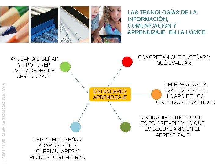 LAS TECNOLOGÍAS DE LA INFORMACIÓN, COMUNICACIÓN Y APRENDIZAJE EN LA LOMCE. CONCRETAN QUÉ ENSEÑAR
