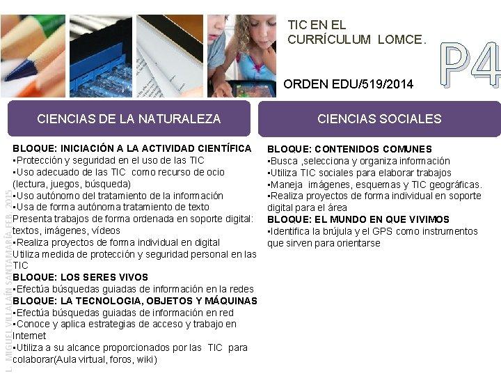 TIC EN EL CURRÍCULUM LOMCE. ORDEN EDU/519/2014 CIENCIAS DE LA NATURALEZA L. MIGUEL VILLALAÍN