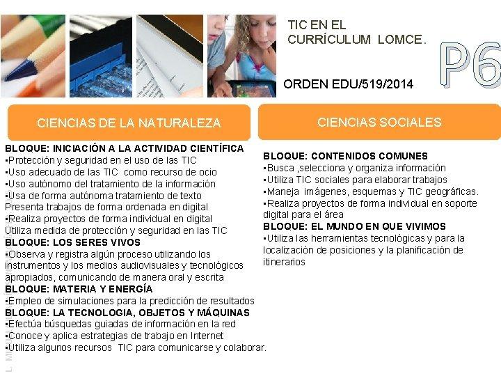 TIC EN EL CURRÍCULUM LOMCE. ORDEN EDU/519/2014 CIENCIAS DE LA NATURALEZA P 6 CIENCIAS