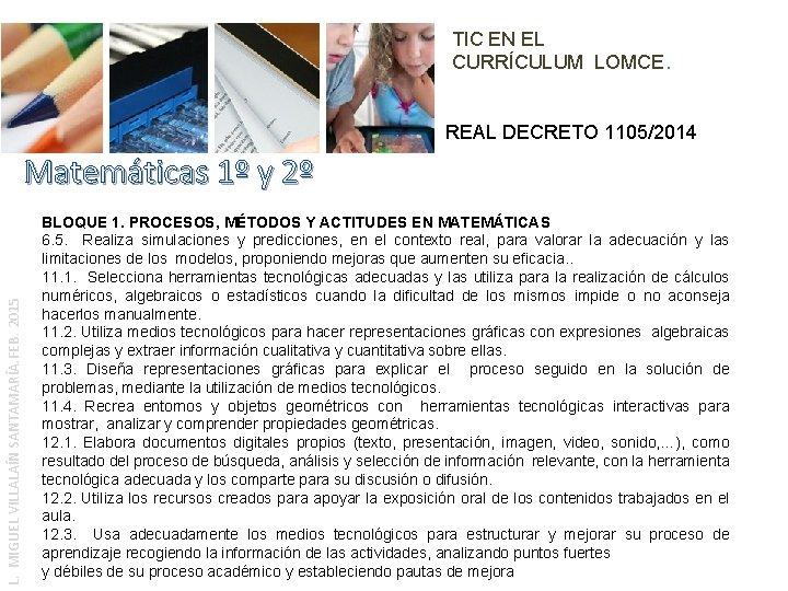 TIC EN EL CURRÍCULUM LOMCE. REAL DECRETO 1105/2014 L. MIGUEL VILLALAÍN SANTAMARÍA. FEB. 2015