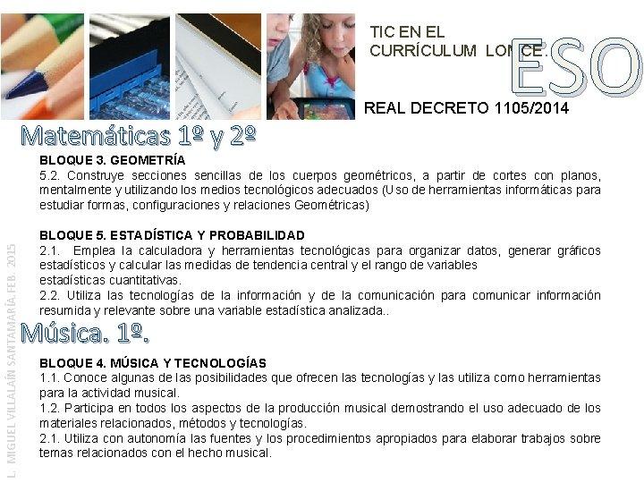 ESO TIC EN EL CURRÍCULUM LOMCE. REAL DECRETO 1105/2014 Matemáticas 1º y 2º L.
