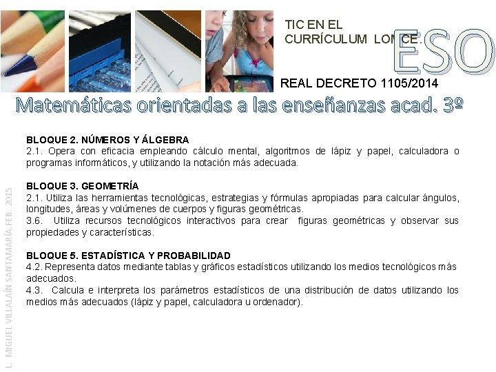 ESO TIC EN EL CURRÍCULUM LOMCE. REAL DECRETO 1105/2014 Matemáticas orientadas a las enseñanzas