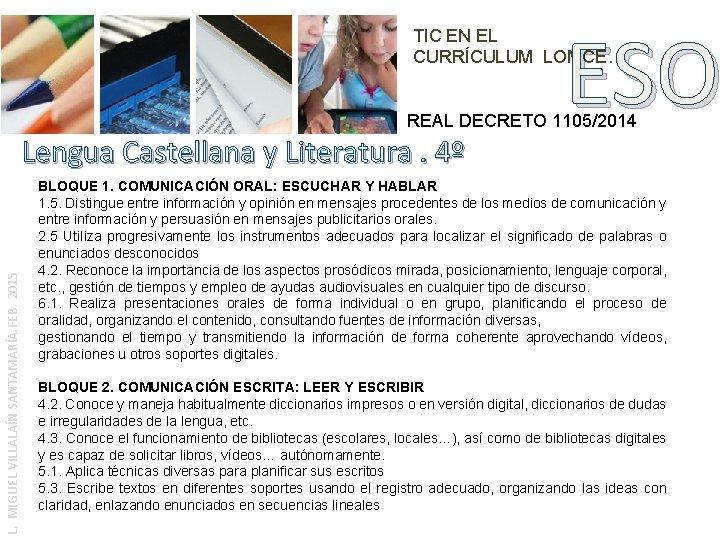 ESO TIC EN EL CURRÍCULUM LOMCE. REAL DECRETO 1105/2014 L. MIGUEL VILLALAÍN SANTAMARÍA. FEB.