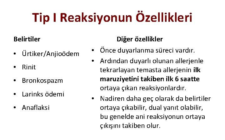 Tip I Reaksiyonun Özellikleri Belirtiler • Ürtiker/Anjioödem • Rinit • Bronkospazm • Larinks ödemi