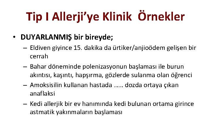 Tip I Allerji'ye Klinik Örnekler • DUYARLANMIŞ bireyde; – Eldiven giyince 15. dakika da