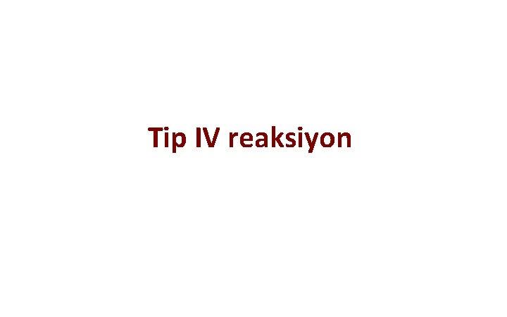Tip IV reaksiyon