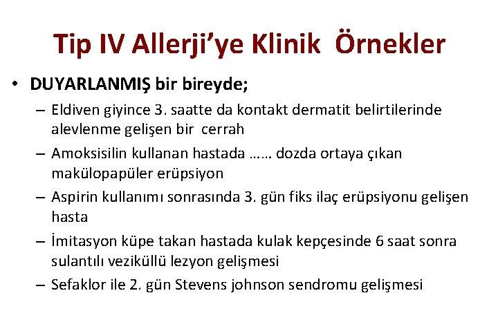 Tip IV Allerji'ye Klinik Örnekler • DUYARLANMIŞ bireyde; – Eldiven giyince 3. saatte da