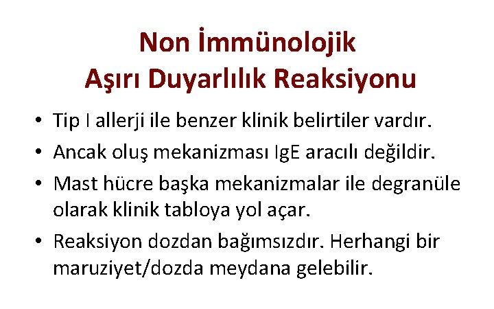 Non İmmünolojik Aşırı Duyarlılık Reaksiyonu • Tip I allerji ile benzer klinik belirtiler vardır.