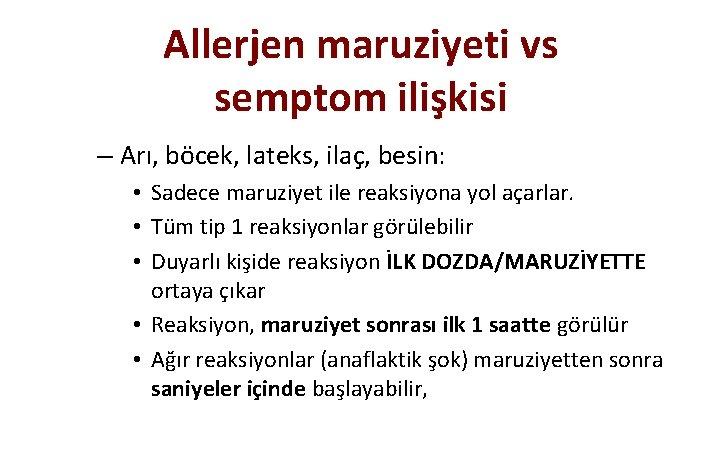 Allerjen maruziyeti vs semptom ilişkisi – Arı, böcek, lateks, ilaç, besin: • Sadece maruziyet