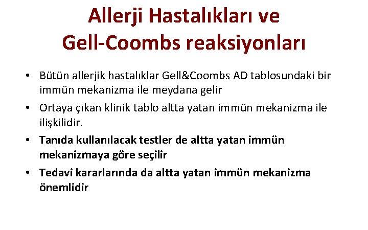 Allerji Hastalıkları ve Gell-Coombs reaksiyonları • Bütün allerjik hastalıklar Gell&Coombs AD tablosundaki bir immün