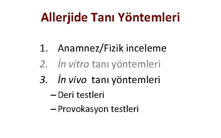 Allerjide Tanı Yöntemleri 1. Anamnez/Fizik inceleme 2. İn vitro tanı yöntemleri 3. İn vivo