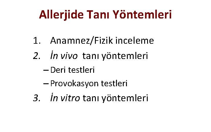 Allerjide Tanı Yöntemleri 1. Anamnez/Fizik inceleme 2. İn vivo tanı yöntemleri – Deri testleri