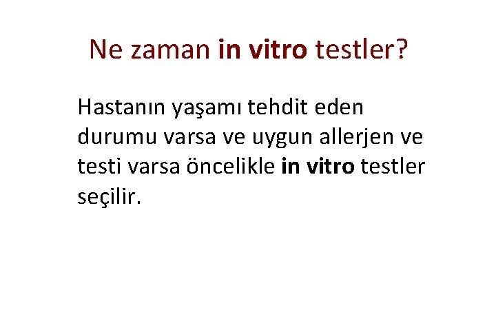 Ne zaman in vitro testler? Hastanın yaşamı tehdit eden durumu varsa ve uygun allerjen