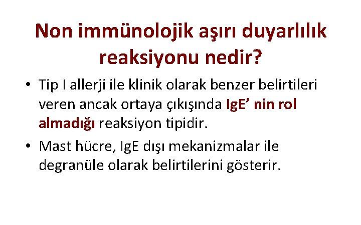 Non immünolojik aşırı duyarlılık reaksiyonu nedir? • Tip I allerji ile klinik olarak benzer