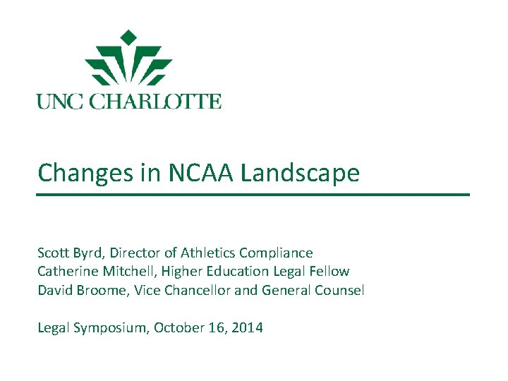 Changes in NCAA Landscape Scott Byrd, Director of Athletics Compliance Catherine Mitchell, Higher Education