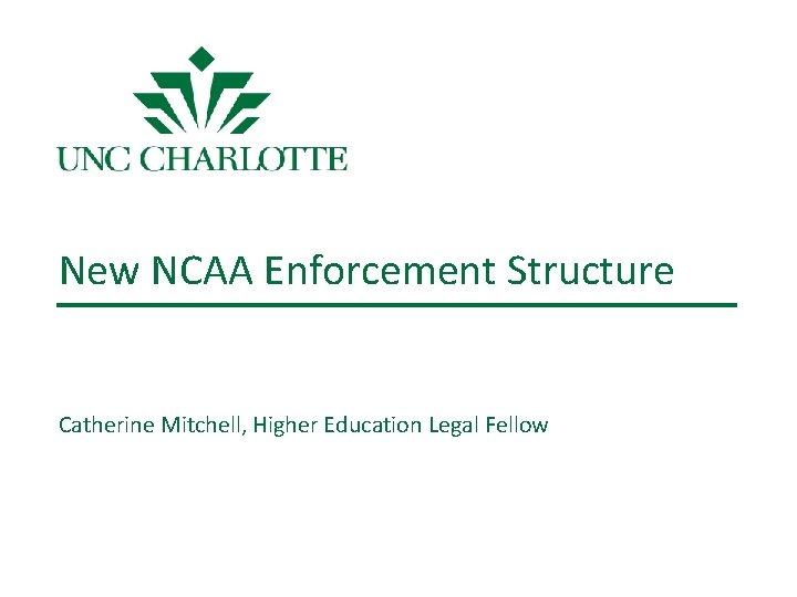 New NCAA Enforcement Structure Catherine Mitchell, Higher Education Legal Fellow