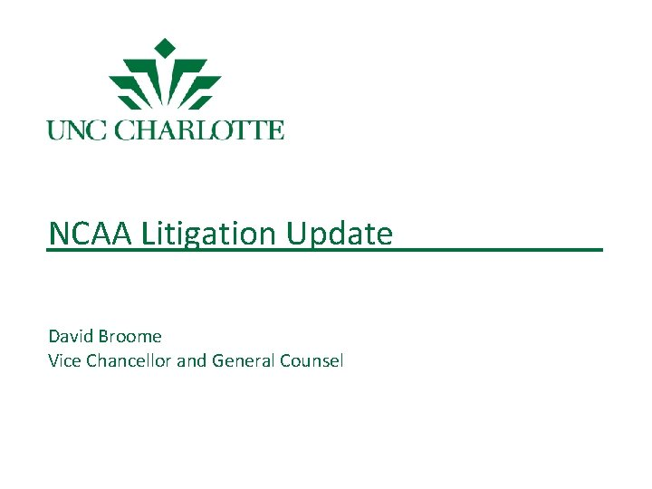 NCAA Litigation Update David Broome Vice Chancellor and General Counsel