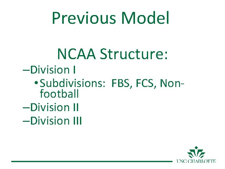 Previous Model NCAA Structure: –Division I • Subdivisions: FBS, FCS, Nonfootball –Division III