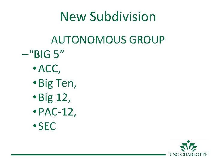 """New Subdivision AUTONOMOUS GROUP –""""BIG 5"""" • ACC, • Big Ten, • Big 12,"""