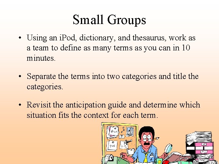 Small Groups • Using an i. Pod, dictionary, and thesaurus, work as a team
