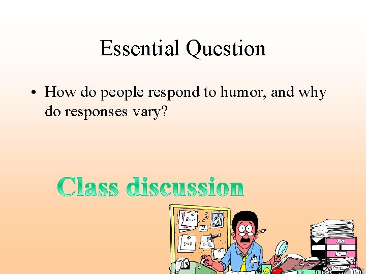 Essential Question • How do people respond to humor, and why do responses vary?