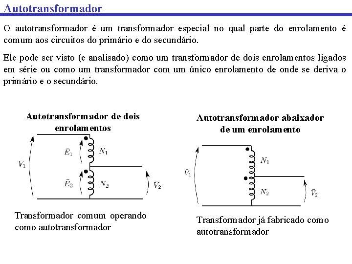 Autotransformador O autotransformador é um transformador especial no qual parte do enrolamento é comum